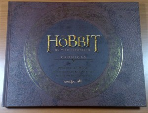 El Hobbit: un viaje inesperado. Crónicas. Arte y diseño / The Hobbit: An Unexpected Journey. Chronicles. Art and design